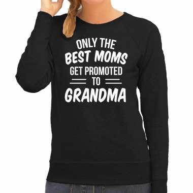 Only the best moms get promoted to grandma sweater / trui zwart voor dames - moederdag cadeau truien